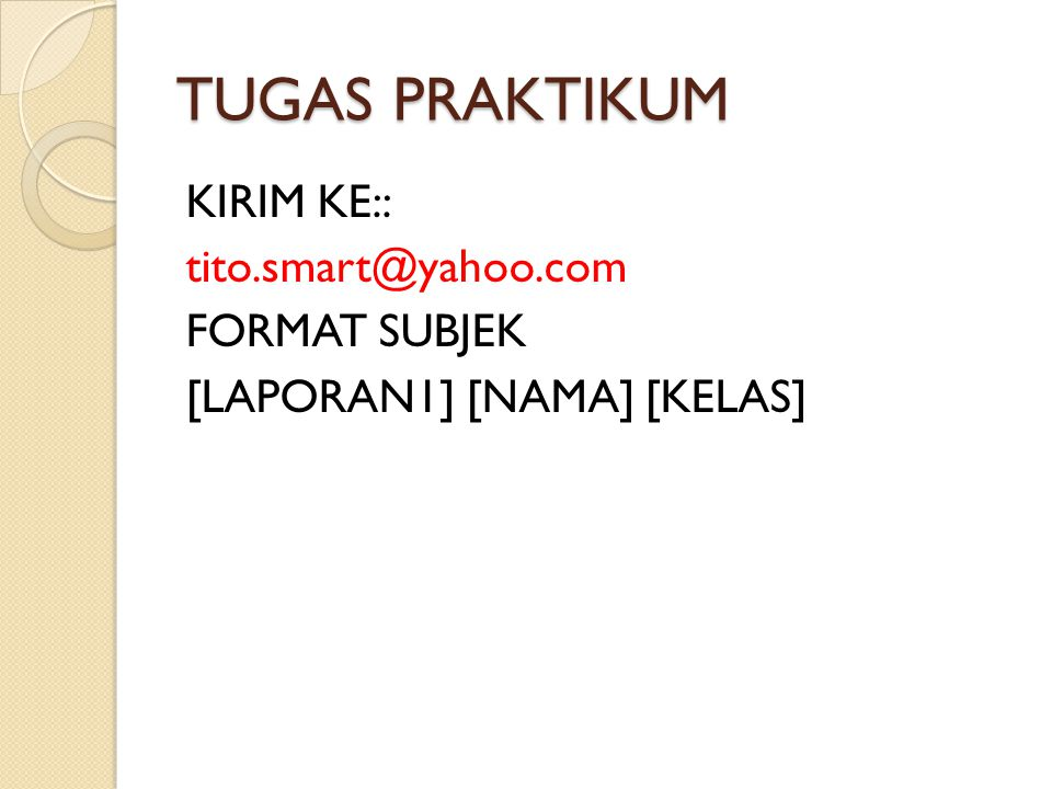 TUGAS PRAKTIKUM KIRIM KE:: tito.smart@yahoo.com FORMAT SUBJEK [LAPORAN1] [NAMA] [KELAS]